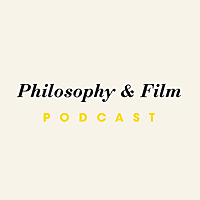 The Philosophy & Film Podcast