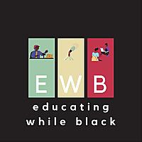 EWBpod | Educating While Black Podcast