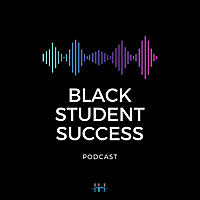 Black Student Success Podcast