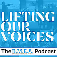The BMEA Podcast - Lifting Our Voices