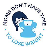 Moms Don't Have Time to Lose Weight