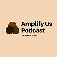 Amplify Us | With Naomi Dennie
