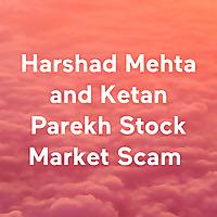Harshad Mehta and Ketan Parekh Stock Market Scam