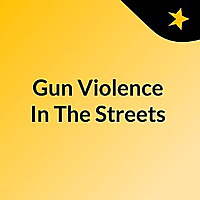 Gun Violence In The Streets