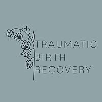 Traumatic Birth Recovery Blog