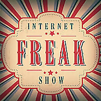 Internet Freakshow - Stories of Internet Mysteries, Trolls, Weirdos, and Freaks
