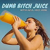 Dumb Bitch Juice