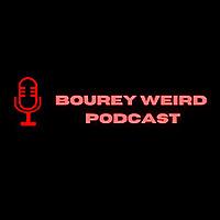 Bourey Weird Podcast