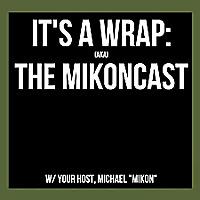 It's a Wrap: The Mikoncast
