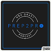 Prep2Pro NBA选秀播客