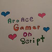 AroAce Gamer On Script