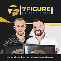 7 Figure Fitness Business Podcast