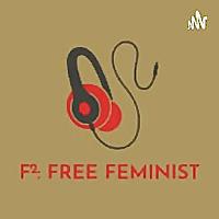 F²: FREE FEMINIST