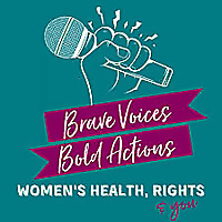 Brave Voices, Bold Actions: Women's Health, Rights & You
