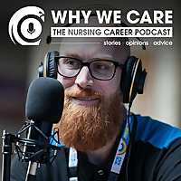 Why We Care: The Nursing Career Podcast