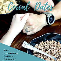 Cereal Dates | The Bilingual Family Podcast