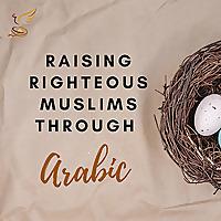 Raising Righteous Muslims through Arabic