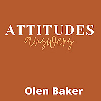 Attitudes/Answers with Olen Baker