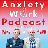 Anxiety at Work with Adrian Gostick & Chester Elton