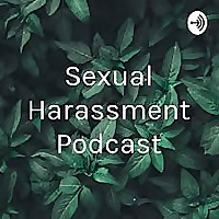 Sexual Harassment Podcast