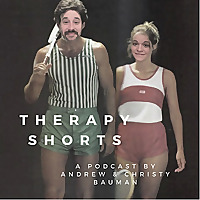 Therapy Shorts with Andrew & Christy Bauman
