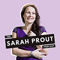 The Sarah Prout Podcast
