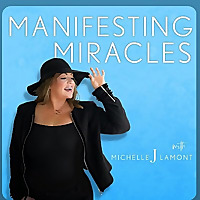 Manifesting Miracles With Michelle J. Lamont