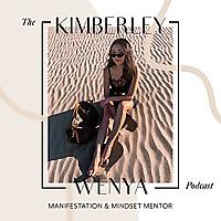 The Kimberley Wenya Podcast | Manifestation + Mindset Mentor