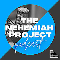 The Nehemiah Project Podcast
