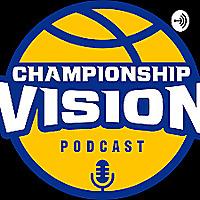 Championship Vision Basketball Podcast