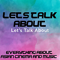 Let's Talk About: Everything About Asian Cinema and Music