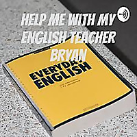 Help me with my English teacher Bryan