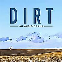 Dirt | An Audio Drama