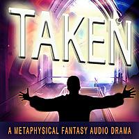 TAKEN--A Metaphysical Fantasy Audio Drama