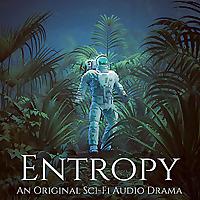 Entropy: An Original Sci-Fi Audio Drama