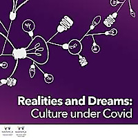 Realities and Dreams: Culture Under Covid