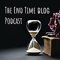 The End Time Blog Podcast