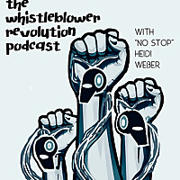 Whistleblower Revolution Podcast © (with NoStop Heidi Weber)