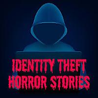 Identity Theft Horror Stories