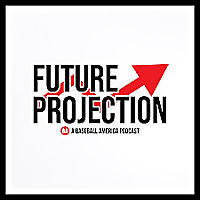 Future Projection | A Baseball America Podcast