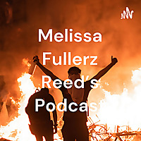Melissa Fullerz Reed's Podcast