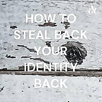 HOW TO STEAL BACK YOUR IDENTITY BACK