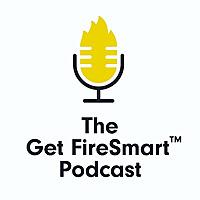 The Get FireSmart Podcast