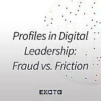Profiles in Digital Leadership: Fraud vs. Friction