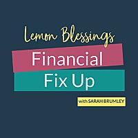 Lemon Blessings' Financial Fix Up Podcast