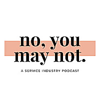 No, You May Not: A Podcast About Working in the Service Industry