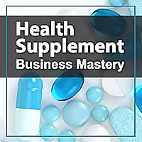 Health Supplement Business Mastery