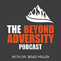 The Beyond Adversity Podcast with Dr. Brad Miller