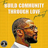 The Build Community Through Love Podcast