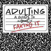 Adulting: A Guide to Faking It